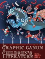 The Graphic Canon of Children's Literature : The Definitive Anthology of Kid's Lit as Graphics and Visuals - Russ Kick
