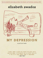 My Depression : A Picture Book - Elizabeth Swados
