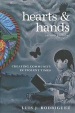 Hearts and Hands : Creating Community in Violent Times - Luis Rodriguez