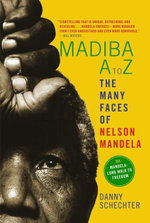 Madiba A to Z : The Many Faces of Nelson Mandela - Danny Schechter