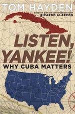Listen, Yankee! : Why Cuba Matters - Tom Hayden