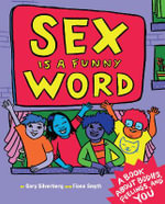Sex is a Funny Word : A Book About Bodies, Feelings and You - Cory Silverberg