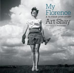My Florence : A 70 Year Love Story - Art Shay