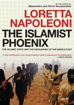 The Islamist Phoenix : The Islamic State and the Redrawing of the Middle East - Loretta Napoleoni