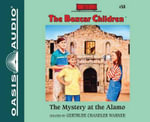 The Mystery at the Alamo : Boxcar Children - Gertrude Chandler Warner