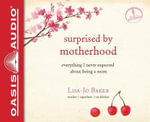 Surprised by Motherhood (Library Edition) : Everything I Never Expected about Being a Mom - Lisa-Jo Baker