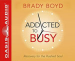Addicted to Busy : Recovery for the Rushed Soul - Brady Boyd
