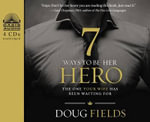 7 Ways to Be Her Hero : The One Your Wife Has Been Waiting for - Doug Fields