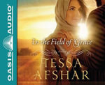 In the Field of Grace (Library Edition) - Tessa Afshar