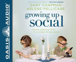 Growing Up Social : Raising Relational Kids in a Screen-Driven World - Gary Chapman