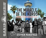 The Miracle of the Kurds : A Remarkable Story of Hope Reborn in Northern Iraq - Lieutenant General Stephen Mansfield