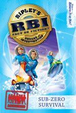 Ripley's RBI 06 : Sub-zero Survival - Ripley's Believe It Or Not!