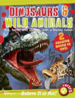 Dinosaurs & Wild Animals : Fun, Facts, and Stories with a Ripley Twist! - Ripley's Believe It or Not