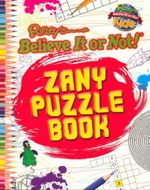 Ripley's Believe It or Not! Zany Puzzle Book : Zany Puzzle Book - Ripley's Believe It or Not!