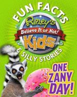 Ripley's Fun Facts & Silly Stories : One Zany Day! - Ripley's Believe It or Not