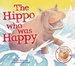 The Hippo Who Was Happy : Feelings - Rachel Elliot