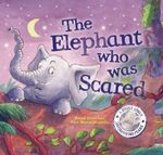 The Elephant Who Was Scared : Feelings - Rachel Elliot