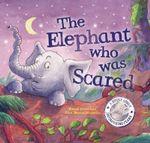 The Elephant Who Was Scared : Feelings - Rachel Elliot