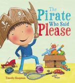 The Pirate Who Said Please : Marvelous Manners - Timothy Knapman