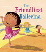 The Ballerina Who Made Friends : Marvelous Manners - Timothy Knapman