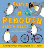 Could a Penguin Ride a Bike? : ...and Other Questions - Hilarious Scenes Bring Penguin Facts to Life! - Camilla de La Bedoyere