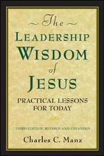 The Leadership Wisdom of Jesus : Practical Lessons for Today - Charles C. Manz