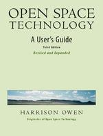 Open Space Technology : A User's Guide - Harrison H. Owen