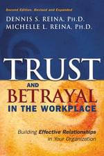 Trust and Betrayal in the Workplace : Building Effective Relationships in Your Organization - Dennis S. Reina