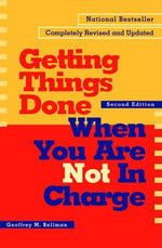 Getting Things Done When You Are Not in Charge - Geoffrey M Bellman