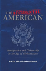 The Accidental American : Immigration and Citizenship in the Age of Globalization - Rinku Sen