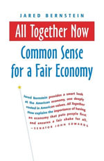 All Together Now : Common Sense for a Fair Economy - Jared Bernstein