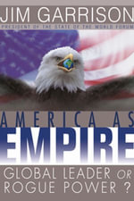America As Empire : Global Leader or Rogue Power? - James Garrison