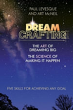 Dreamcrafting : The Art of Dreaming Big, the Science of Making It Happen - Paul Levesque