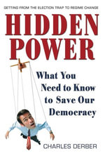 Hidden Power : What You Need to Know to Save Our Democracy - Charles Derber