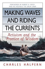 Making Waves and Riding the Currents : Activism and the Practice of Wisdom - Charles Halpern