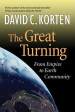 The Great Turning : From Empire to Earth Community - David C. Korten