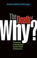 The Death of 'Why?' : The Decline of Questioning and the Future of Democracy - Andrea Batista Schlesinger