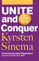 Unite and Conquer : How to Build Coalitions That Win and Last - Kyrsten Sinema