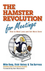 The Hamster Revolution for Meetings : How to Meet Less and Get More Done - Mike Song