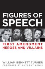 Figures of Speech : First Amendment Heroes and Villains - William Turner
