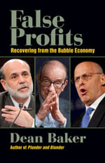 False Profits : Recovering from the Bubble Economy - Dean Baker