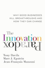 The Innovation Paradox : Why Good Businesses Kill Breakthroughs and How They Can Change - Tony Davila