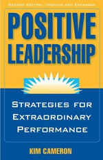 Positive Leadership : Strategies for Extraordinary Performance - Kim S. Cameron