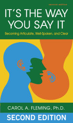 It's the Way You Say It : Becoming Articulate, Well-spoken, and Clear - Carol Fleming
