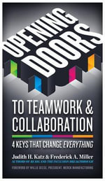 Opening Doors to Teamwork and Collaboration : 4 Keys That Change Everything - Judith H. Katz