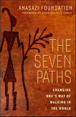 The Seven Paths : Changing One's Way of Walking in the World - Anasazi Foundation