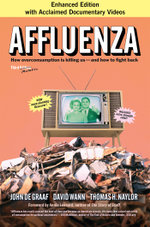 Affluenza : How Overconsumption Is Killing Us-and How to Fight Back - John de Graaf