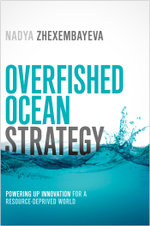 Overfished Ocean Strategy : Powering Up Innovation for a Resource-Deprived World - Nadya Zhexembayeva