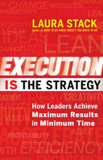 Execution Is the Strategy : How Leaders Achieve Maximum Results in Minimum Time - Laura Stack
