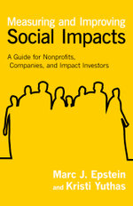 Measuring and Improving Social Impacts : A Guide for Nonprofits, Companies, and Impact Investors - Marc J. Epstein
